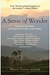 A Sense of Wonder: The World's Best Writers on the Sacred, the Profane, and the Ordinary Paperback
