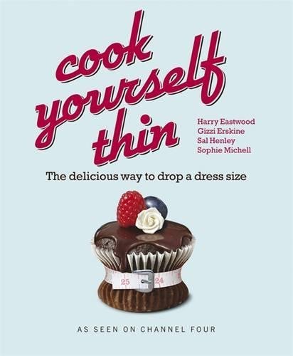 Cook Yourself Thin: The Delicious Way to Drop a Dress Size by Harry Eastwood, Sal Henley, Sophie Michell