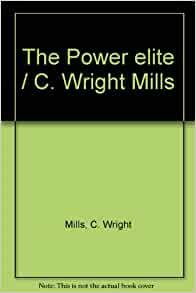 mills the power elite analysis C wright mills, power and the  a critical appraisal of mills's analysis of power and the power elite  power and the power elites - a reappraisal.