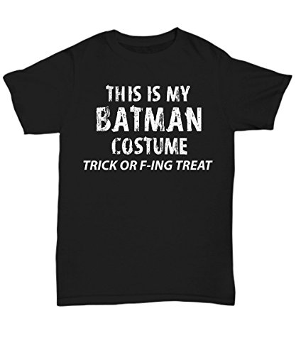 Adult Halloween Costume Unisex T-Shirts for Both Men & Women - This is My Batman Costume Trick or F-ing Treat - Hilarious 2017 Halloween Party Idea - XXX-Large -