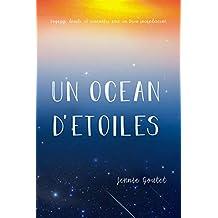 Un océan d'étoiles: Voyages, deuils, et rencontre avec un Dieu incandescent (French Edition)