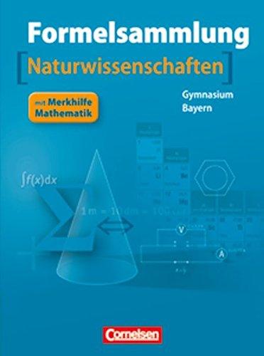 Formelsammlungen Sekundarstufe I und II - Bayern: 8.-12. Jahrgangsstufe - Mathematik - Naturwissenschaften: Formelsammlung mit Merkhilfe
