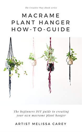 How to make your own Macrame Plant Hanger / eBook How to Guide for beginners: A beginners Guide to learning the basic macrame knots to create your own macrame plant hanger (ebook number 1)