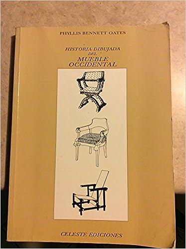 Historia dibujada del mueble occidental: Amazon.es: P. Bennett Oates ...