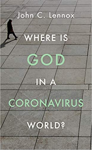 Where Is God In A Coronavirus World John C Lennox 9781784985691 Amazon Com Books