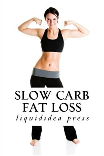 d4962f0df6eee Slow Carb Fat Loss  Faster fat loss with the slow carb diet  Amazon.co.uk   liquididea press  9781470001629  Books