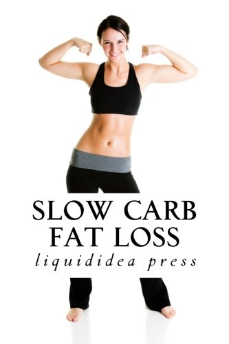 Slow Carb Fat Loss: Faster fat loss with the slow carb diet