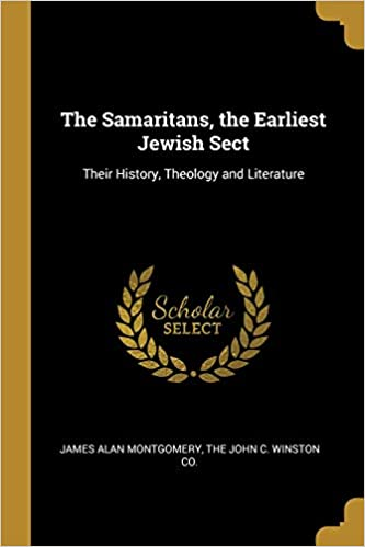 The Samaritans, the Earliest Jewish Sect: Their History, Theology