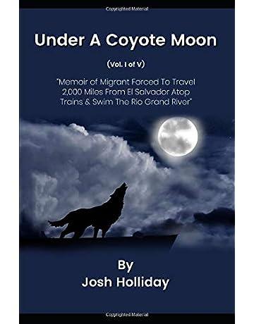 Under A Coyote Moon: (Memoir of an El Salvador Man Who Traveled 2,000 Miles