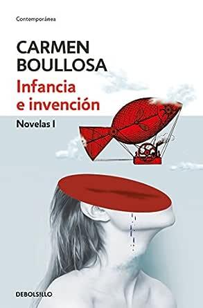 Infancia e invención (Biblioteca Carmen Boullosa): Novelas I
