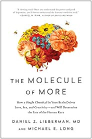 The Molecule of More: How a Single Chemical in Your Brain Drives Love, Sex, and Creativity—and Will Determine