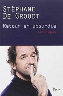 Retour en absurdie : chroniques, De Groodt, Stéphane