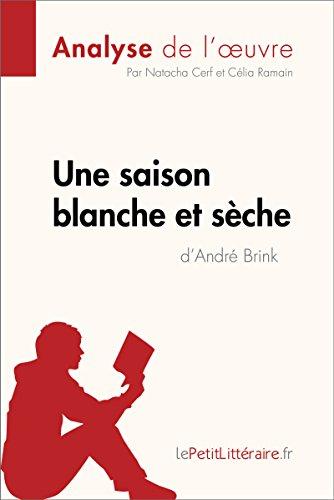 Une saison blanche et sèche d'André Brink (Analyse de l'oeuvre): Comprendre la littérature avec lePetitLittéraire.fr (Fiche de lecture) (French Edition)
