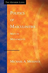 Politics of Masculinities: Men in Movements (Gender Lens Series)