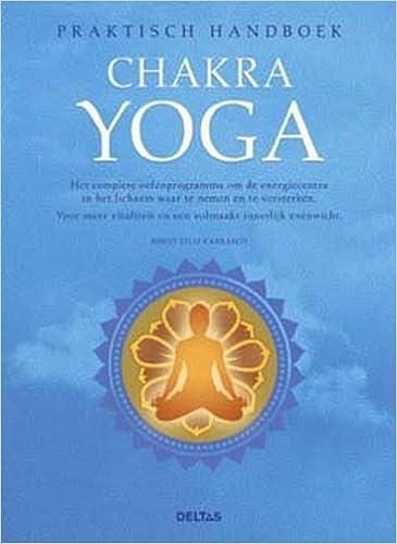 Praktisch handboek chakra yoga: Het complete oefenprogramma ...