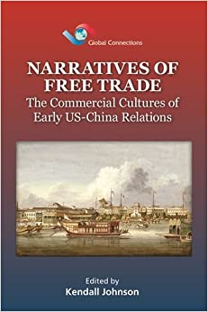Book Narratives of Free Trade - The Commercial Cultures of Early US-China Relations (Global Connections )