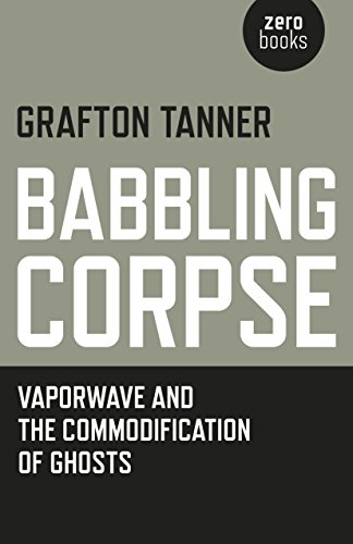 Pdf eBooks Babbling Corpse: Vaporwave And The Commodification Of Ghosts