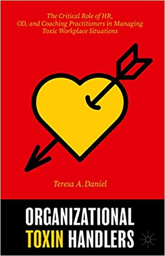 Organizational Toxin Handlers: The Critical Role of HR, OD, and Coaching Practitioners in Managing Toxic Workplace Situations
