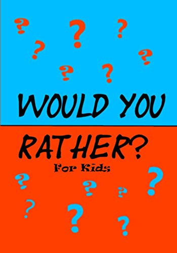 Would You Rather for Kids!: 200 Funny and Silly 'Would
