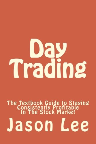 Day Trading: The Textbook Guide to Staying Consistently Profitable In The Stock Market