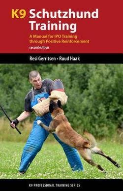 Dr. Resi Gerritsen: K9 Schutzhund Training : A Manual for IPO Training Through Positive Reinforcement (Paperback); 2014 Edition
