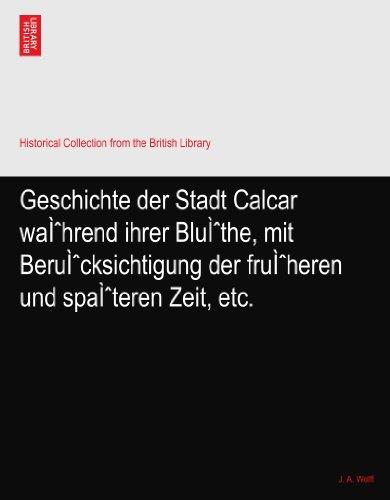 Geschichte der Stadt Calcar während ihrer Blüthe, mit Berücksichtigung der früheren und späteren Zeit, etc. ()
