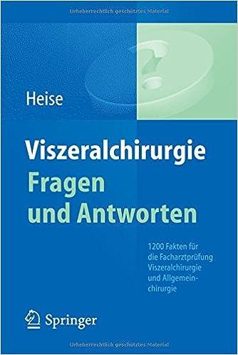 Viszeralchirurgie Fragen und Antworten: 1200 Fakten für die Facharztprüfung Viszeralchirurgie und Allgemeinchirurgie
