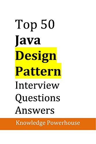 Top 50 Java Design-Pattern Interview Questions: (updated 2018 version)