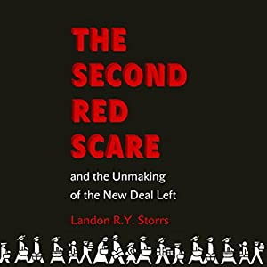 The Second Red Scare and the Unmaking of the New Deal Left Audiobook