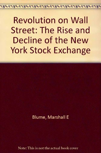 Revolution on Wall Street: The Rise and Decline of the New York Stock Exchange