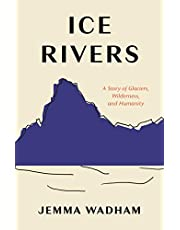 Ice Rivers: A Story of Glaciers, Wilderness, and Humanity