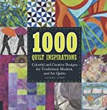 1000 quilt inspirations - Colorful and Creative Designs for Traditional, Modern, and Art Quilts 1000 Quilt Inspirations (Paperback) - Common