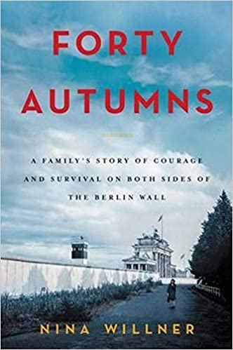 Front cover for the book Forty Autumns: A Family's Story of Courage and Survival on Both Sides of the Berlin Wall by Nina Willner