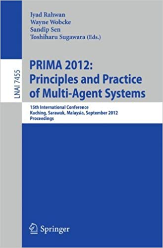 Principles and Practice of Multi-Agent Systems: 15th International Conference, PRIMA 2012, Kuching, Sarawak, Malaysia, September 3-7, 2012, Proceedings (Lecture Notes in Computer Science)