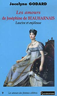 Les amours de Joséphine de Beauharnais : lascive et enjôleuse, Godard, Jocelyne