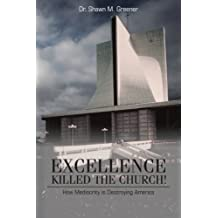 Excellence Killed the Church!: How Mediocrity is Destroying America by Greener Dr. Shawn M. (2012-07-31) Paperback
