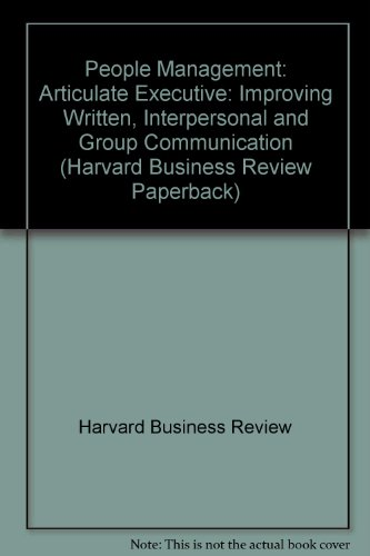 The Articulate Executive: Improving Written, Interpersonal, and Group Communication (Harvard Business Review Paperback S