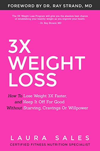 3X Weight Loss: How To Lose Weight 3X Faster And Keep It Off For Good Without Starving, Cravings Or Willpower by [Sales, Laura]