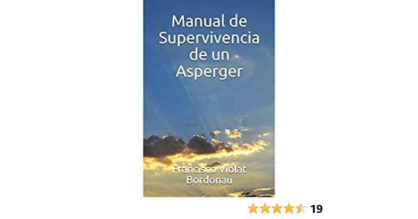 Manual de Supervivencia de un Asperger: Amazon.es: Violat Bordonau, Sr. Francisco A.: Libros