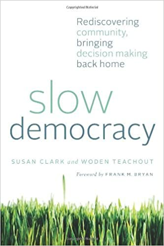 Book Slow Democracy: Rediscovering Community, Bringing Decision Making Back Home by Susan Clark (2012-10-10)