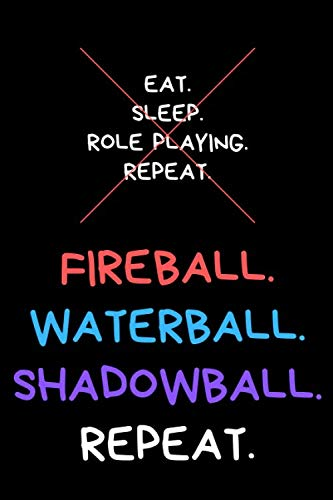 Fireball Waterball Shadowball Repeat: RPG Journal for Role Playing Games, RPG Notebook for Taking Notes while Playing (6x9, 110 Pages)