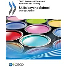 Skills Beyond School Synthesis Report: OECD Reviews Of Vocational Education And Training