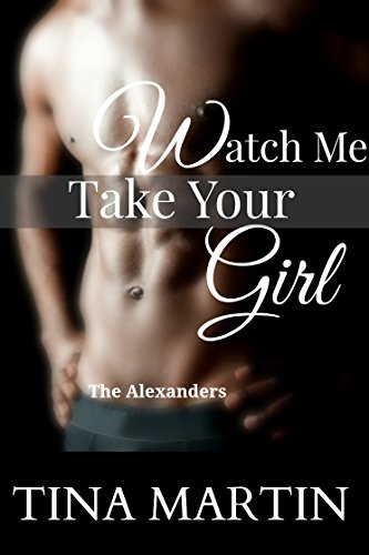 Watch Me Take Your Girl (The Alexanders Book 2)