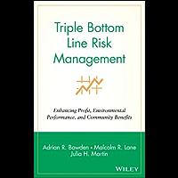 Triple Bottom Line Risk Management: Enhancing Profit, Environmental Performance, and Community Benefits