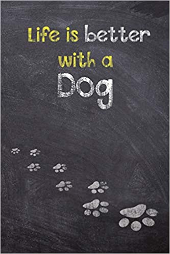 Life Is Better With A Dog Dog Wisdom Quote Journal Sketchbook