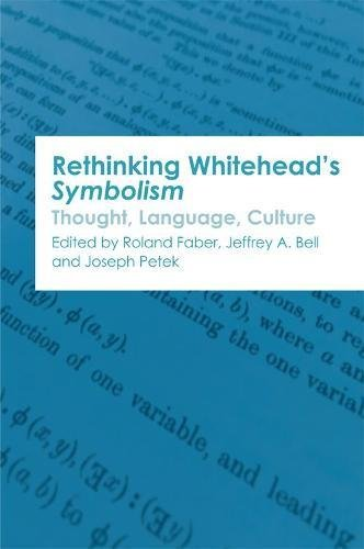Rethinking Whitehead's Symbolism: Thought, Language, Culture (Edinburgh Critical Studies in Modernism, Drama and Performance) by Edinburgh University Press