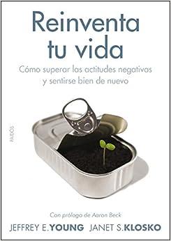 Reinventa Tu Vida: Cómo Superar Las Actitudes Negativas Y Sentirse Bien De Nuevo Descargar ebooks PDF
