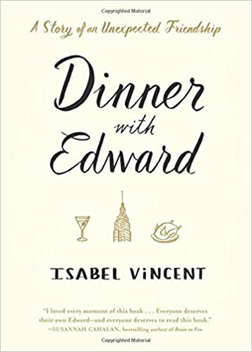 Dinner with Edward: A Story of an Unexpected Friendship: Isabel ...