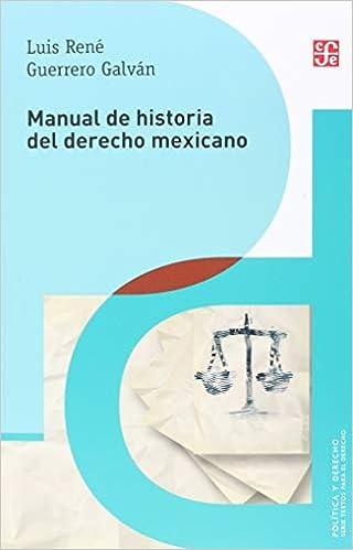 Manual de Historia del Derecho Mexicano Politica y Derecho: Amazon.es: Guerrero Galvan, Luis Rene: Libros