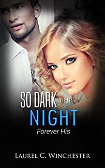 So Dark The Night: Forever His by [Winchester, Laurel C.]